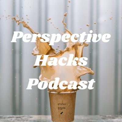 Perspective Hacks Podcast