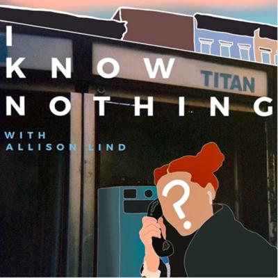 I Know Nothing with Allison Lind
