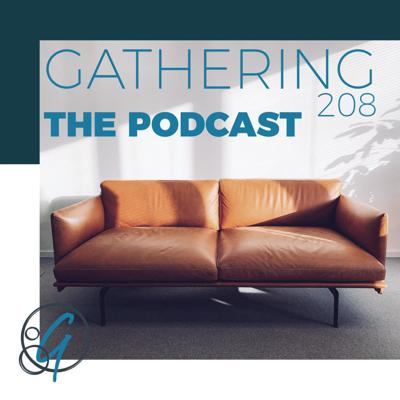Gathering 208 The Podcast