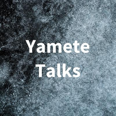 Yamete Talks