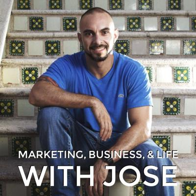 Marketing, Business, & Life with Jose