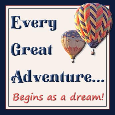 Every Great Adventure... begins as a dream