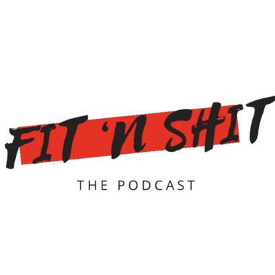 Fit N Shit : The Podcast