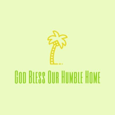 God Bless Our Humble Home