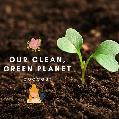 'Our Clean, Green Planet' is a biweekly podcast where we feature ways to protect our Earth from the harm we are causing it. We cover ways in which our Earth is being harmed by our actions, how some people are making efforts to reduce these effects and ways you can help at home. Have fun listening, and remember, stop harming, start helping!