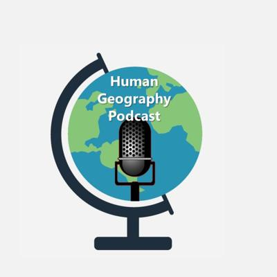 Human Geography Podcast