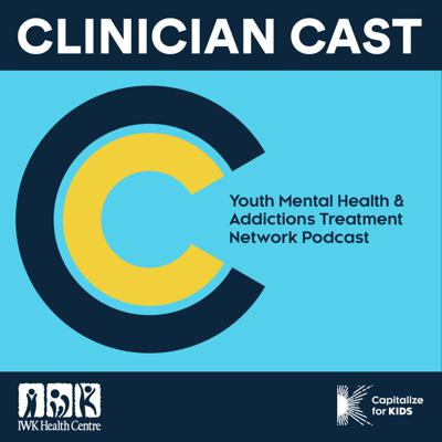 Clinician Cast: Youth Mental Health and Addictions Treatment Network Podcast