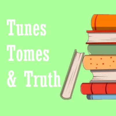 Tunes, Tomes and Truth
