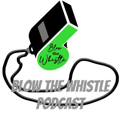 Blow The Whistle Podcast