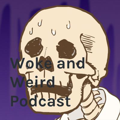 Woke and Weird Podcast