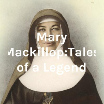 Mary Mackillop:Tales of a Legend