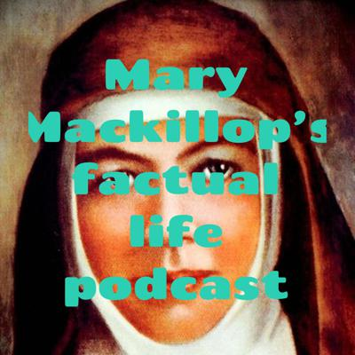 Mary Mackillop's factual life podcast