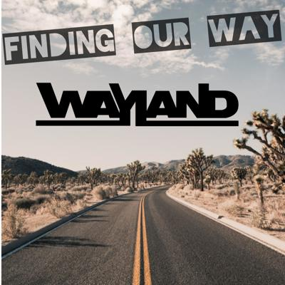 Finding Our Way: The Official Podcast of Wayland The Band