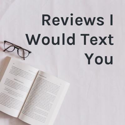 Reviews I Would Text You
