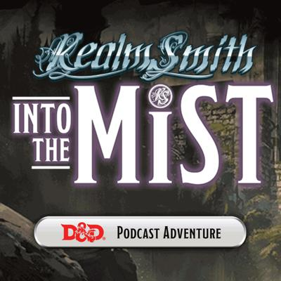 RealmSmith Presents: Into The Mist - Live DnD Podcast