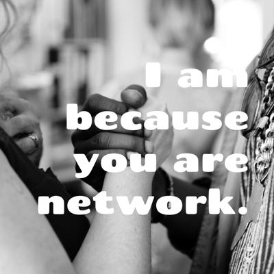 I am because you are network.
