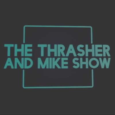 The Thrasher and Mike Show