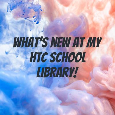 What's new at my HTC School Library!