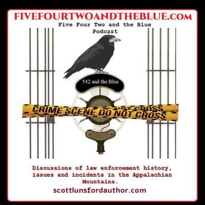 Five-four-two-and-the-Blue Podcast. Discussions of law enforcement history, stories of justice and justice failed, issues, and incidents in the Appalachian Mountains and beyond. Hosted by Scott Lunsford, retired police detective sergeant, author, and researcher. Listened to in 17 countries worldwide. www.scottlunsfordauthor.com www.fivefourtwoandtheblue.com
