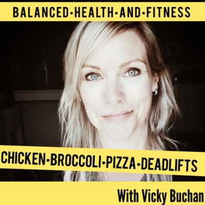 Chicken, Broccoli, Pizza and Deadlifts-Balanced Health and Fitness - with Vicky Buchan