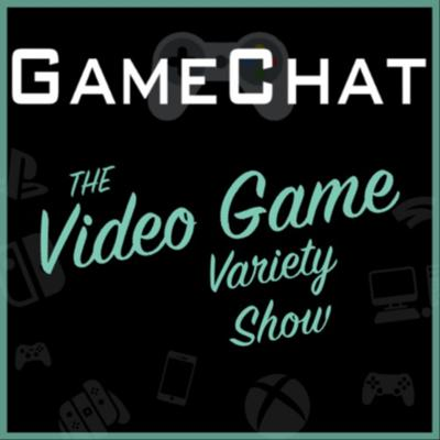 GameChat: The Video Game Variety Show