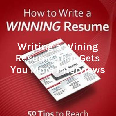 Writing a Wining Resume That Gets You More Interviews