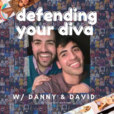 DEFENDING YOUR DIVA: an ultra-gay podcast!