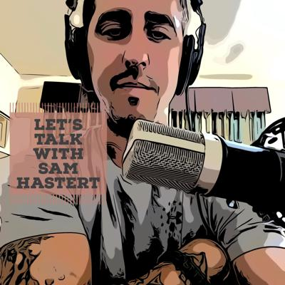 Lets Talk with Sam Hastert