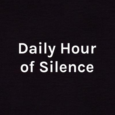 Daily Hour of Silence