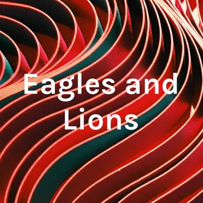 Eagles and Lions