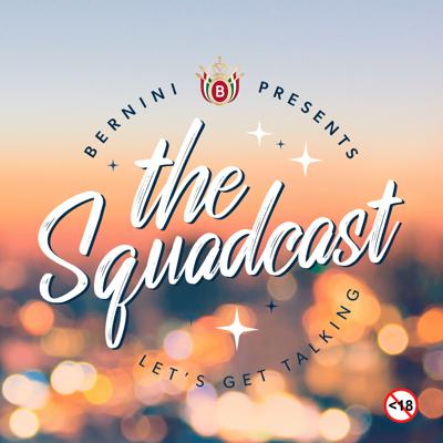 Bernini Presents: The Squadcast