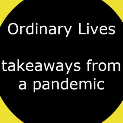 Ordinary Lives - takeaways from a pandemic