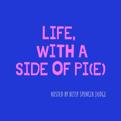 Life, With A Side Of Pi(e)