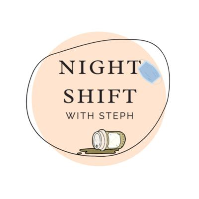 Night Shift with Steph
