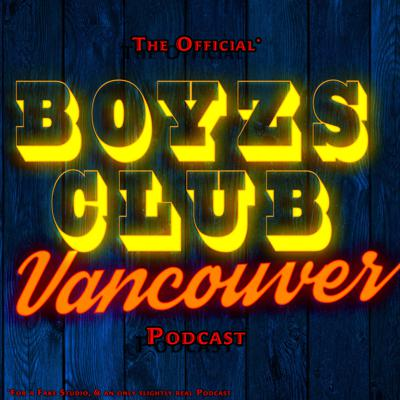 The Official Boyzs Club Vancouver Podcast