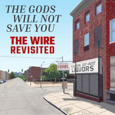 The Gods Will Not Save You: The Wire Revisited