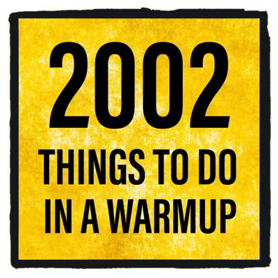 2002 things to do in a warmup