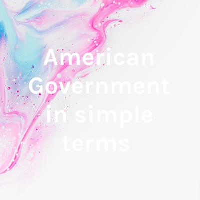 American Government in simple terms