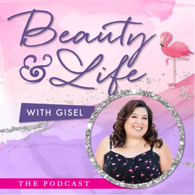 Beauty & Life with Gisel