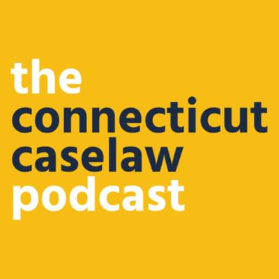 The Connecticut Caselaw Podcast