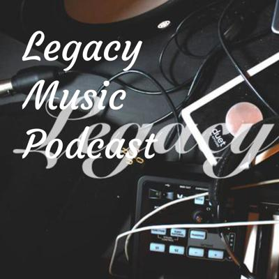 Legacy Music Podcast