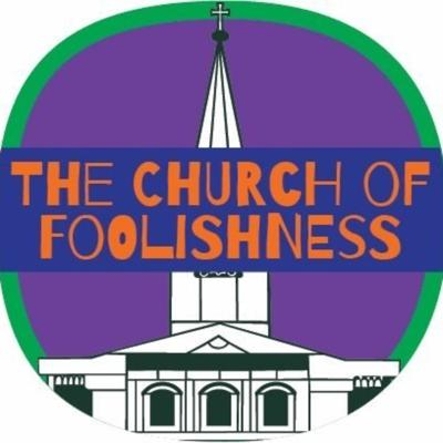The Church Of Foolishness