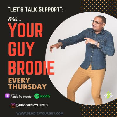 """""""Let's Talk Support"""" with Your Guy Brodie"""