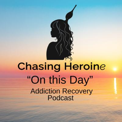 Chasing Heroine: On This Day, Recovery Podcast