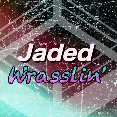 Jaded Wrasslin'