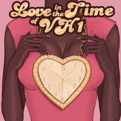 Love in the Time of VH1