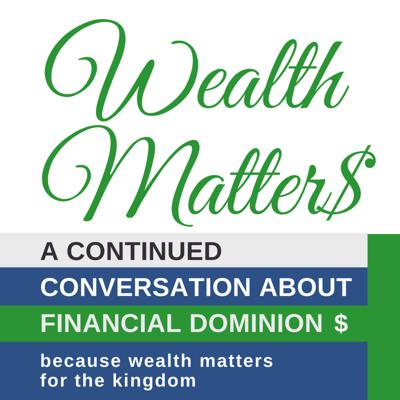 Wealth Matters: A Continued Conversation on Financial Dominion w/Lenita Reeves, MBA