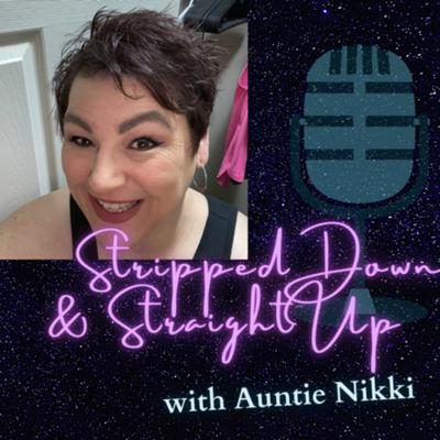 Stripped Down & Straight Up with Auntie Nikki