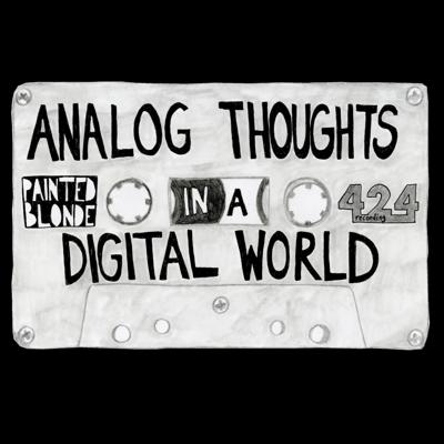 Analog Thoughts in a Digital World (from 424 Recording)