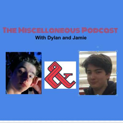 Miscellaneous - with Dylan and Jamie